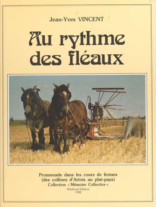 Au rythme des fléaux : vie et travaux de la ferme au fil des siècles  - Jean-Yves Vincent