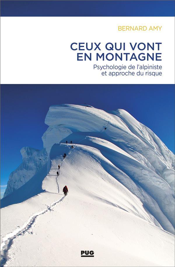 Ceux qui vont en montagne ; psychologie de l'alpiniste et approche du risque
