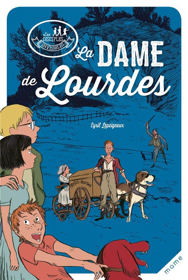 Les disciples invisibles ; la dame de Lourdes