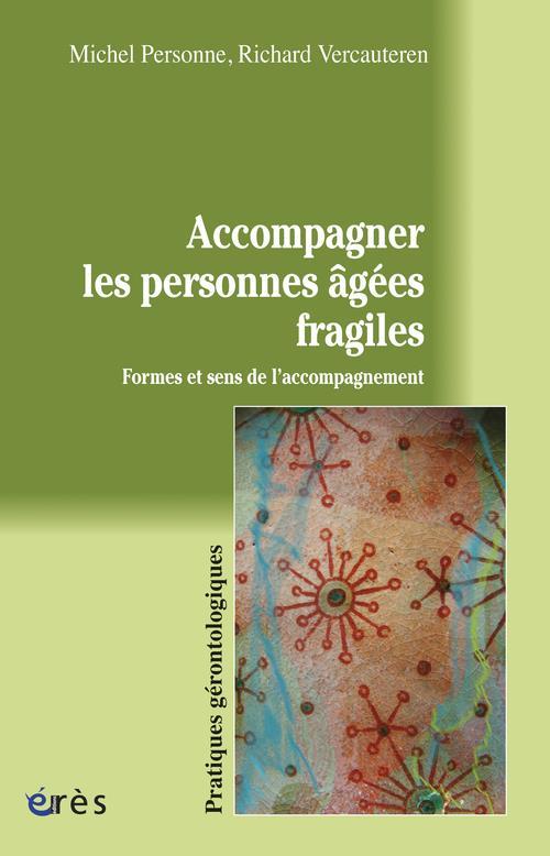 Accompagner les personnes agées fragiles ; formes et sens de l'accompagnement