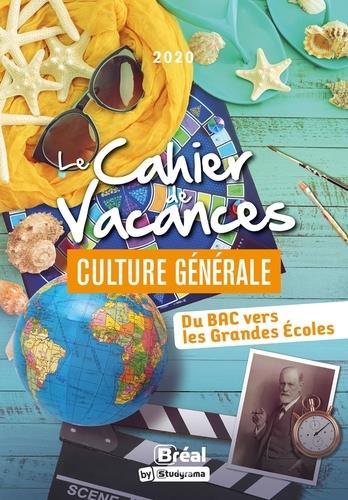 Le cahier de vacances pour les grandes écoles spécial culture générale ; du bac vers les grandes écoles