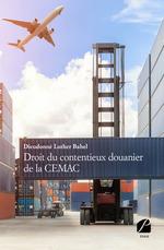 Vente Livre Numérique : Droit du contentieux douanier de la CEMAC  - Dieudonné Luther Bahel