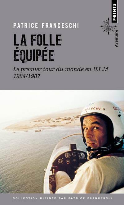 La folle équipée ; le premier tour du monde en U.L.M., 1984-1987