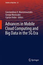 Advances in Mobile Cloud Computing and Big Data in the 5G Era  - Ciprian Dobre - Constandinos X. Mavromoustakis - George Mastorakis