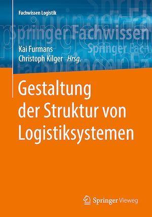 Gestaltung der Struktur von Logistiksystemen  - Kai Furmans  - Christoph Kilger
