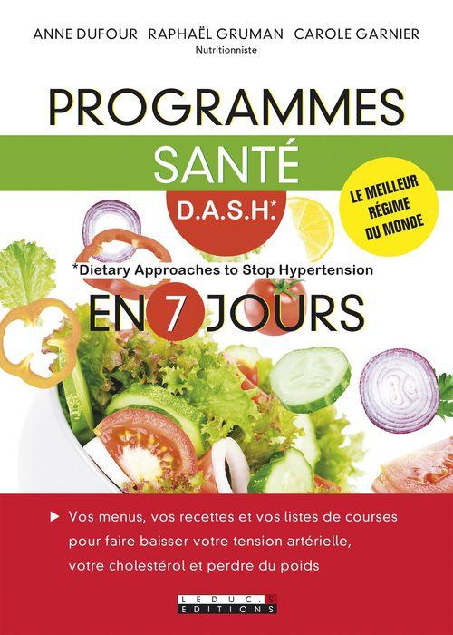 programme santé D.A.S.H (Dietary Approach to Stop Hypertension) en 7 jours ; vos menus, vos recettes et vos listes de courses pour faire baisser votre tension artérielle, votre cholestérol et perdre du poids