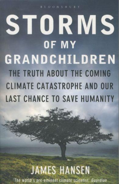 Storms of my grandchildren ; the truth about the coming climate catastrophe and our last chance to save humanity