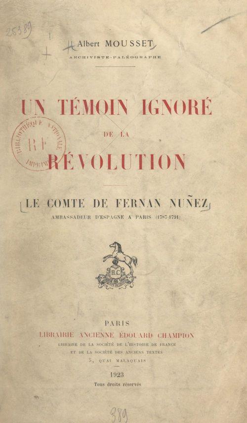 Un témoin ignoré de la Révolution : le comte de Fernan Nuñez, ambassadeur d'Espagne à Paris (1787-1791)  - Albert Mousset