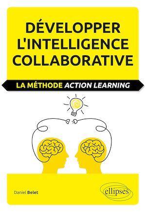 Développer l'intelligence collaborative ; la méthode action learning