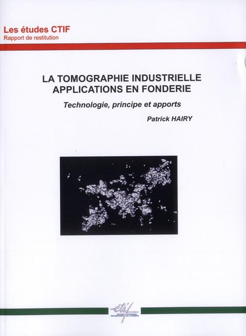 La tomographie industrielle ; applications en fonderie ; technologie, principe et apports