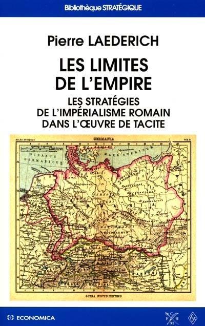 Les limites de l'empire ; les strategies de l'imperialisme romain dans l'oeuvre de tacite