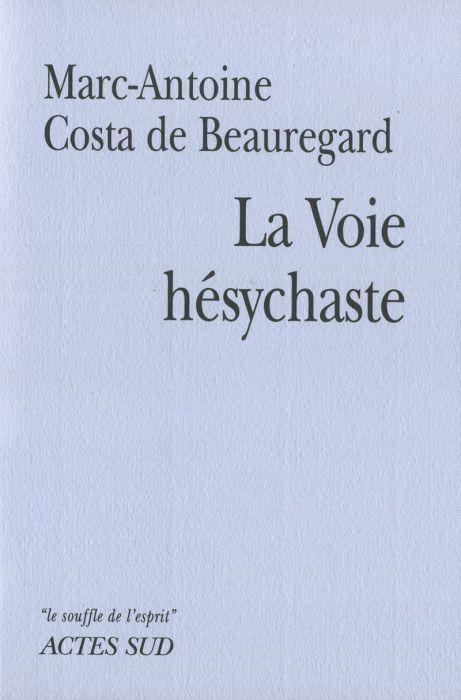 La Voie Hesychaste ; Experience De La Priere Du Coeur Au Quotidien