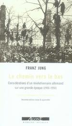 Couverture de Le chemin vers le bas ; considérations d'un révolutionnaire allemand sur une grande époque (1910-1950)