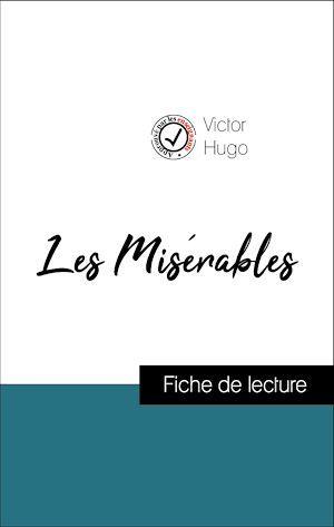 Analyse de l'oeuvre : Les Misérables (résumé et fiche de lecture plébiscités par les enseignants sur fichedelecture.fr)