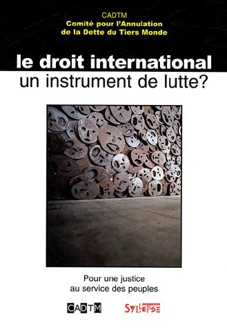 Le droit international, un instrument de lutte ? pour une justice au service des peuples