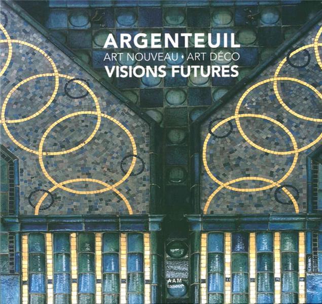 Argenteuil art nouveau - art déco, visions futures