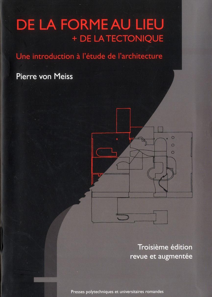 De la forme au lieu + de la tectonique ; une introduction à l'étude de l'architecture (3e édition)