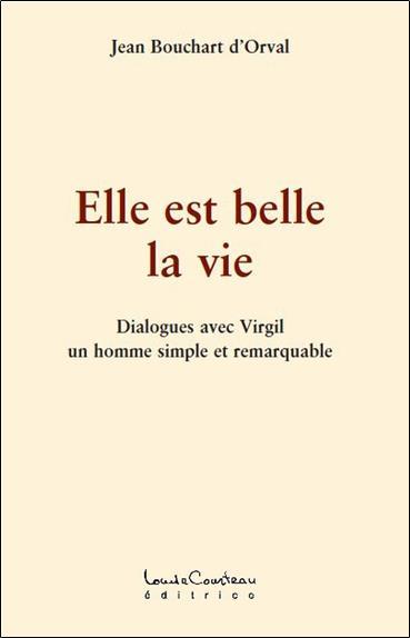 Elle est belle la vie ; dialogues avec Virgil