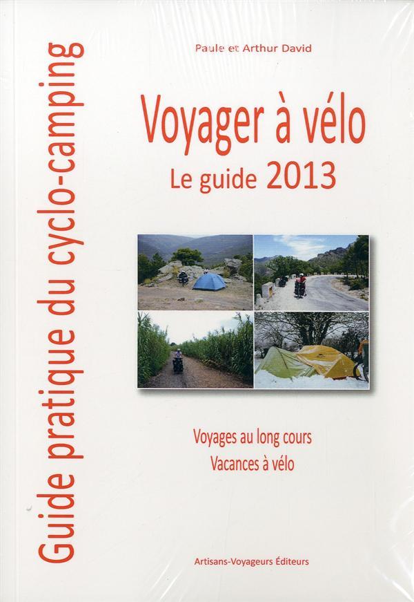 Voyager a velo : guide pratique du cyclo-camping, le guide 2013