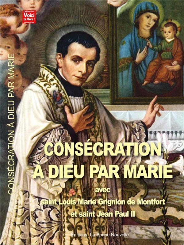 CONSECRATION A DIEU PAR MARIE AVEC SAINT-LOUIS MARIE GRIGNION DE MONTOFRT ET SAINT JEAN PAUL II