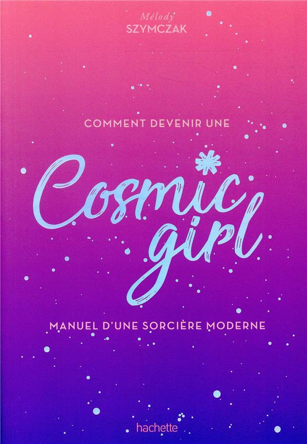 Comment devenir une cosmic girl ; manuel d'une sorcière moderne