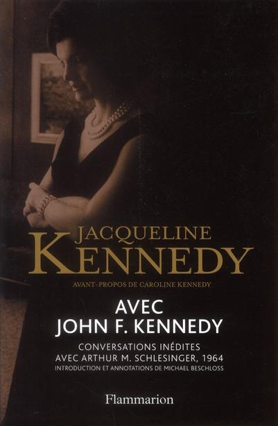 Avec John F. Kennedy ; conversations inédites avec Arthur M. Schlesinger ; 1964