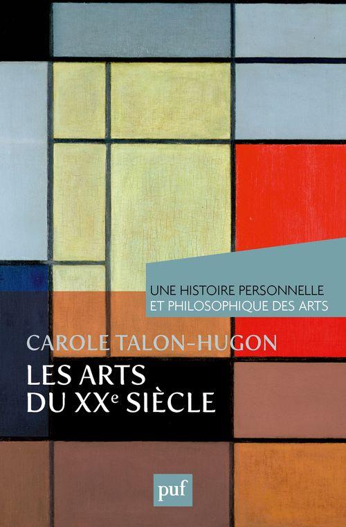 Les arts du XXe siècle ; une histoire personnelle et philosophique des arts