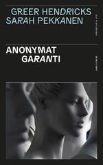 Anonymat garanti  - Sarah PEKKANEN - Greer HENDRICKS