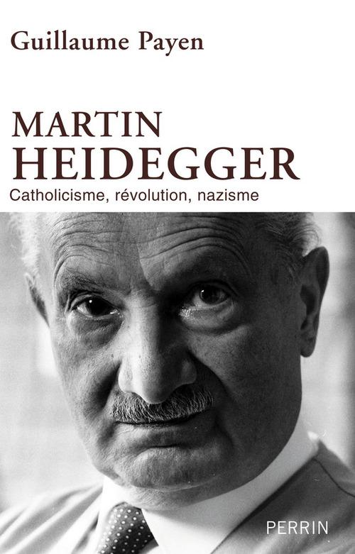 Martin Heidegger ; catholicisme, révolution, nazisme