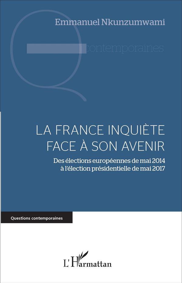 La France inquiète face à son avenir ; des élections européennes de mai 2014 à l'élection présidentielle de mai 2017