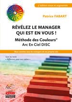 Révélez le manager qui est en vous ! Méthode des Couleurs Arc En Ciel DISC  - Patrice Fabart