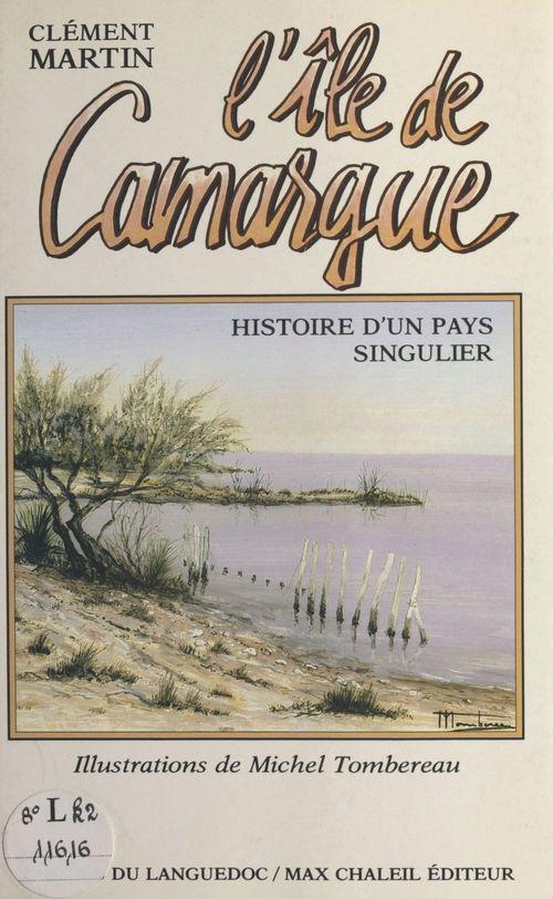 L'Île de Camargue : histoire d'un pays singulier