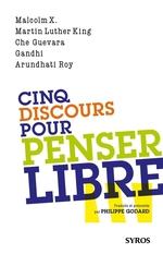 Cinq discours pour penser libre  - Ernesto Che Guevara - Gandhi - Malcolm X - Arundhati Roy - Philippe GODARD - Martin Luther king