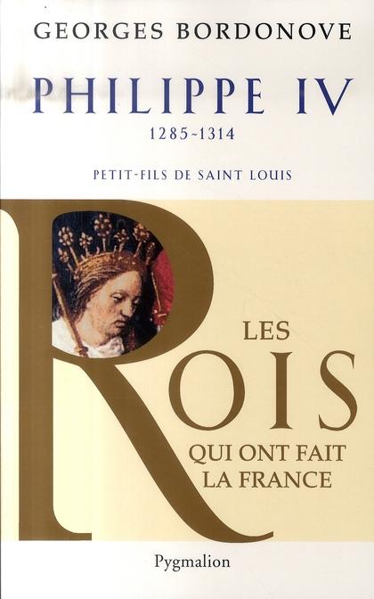 Philippe IV 1285-1314 ; petit-fils de Saint Louis
