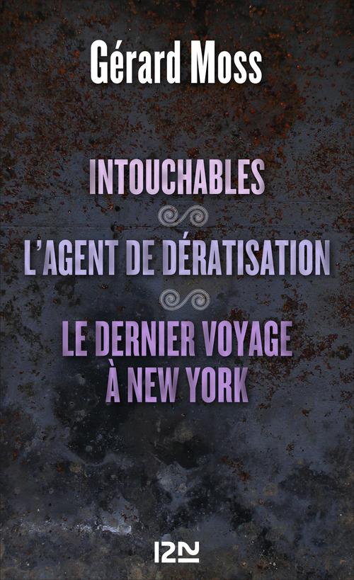 Intouchables suivis de L'agent de dératisation et Le dernier voyage à New York