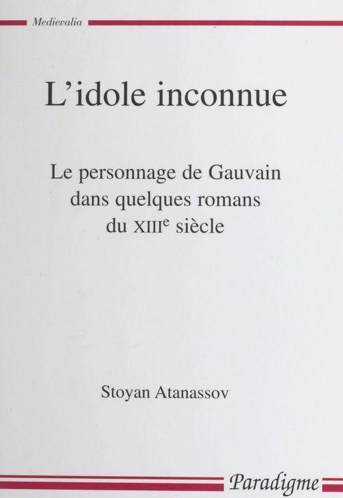 L'idole inconnue ; le personnage de Gauvain dans quelques romans du XIIIe siècle