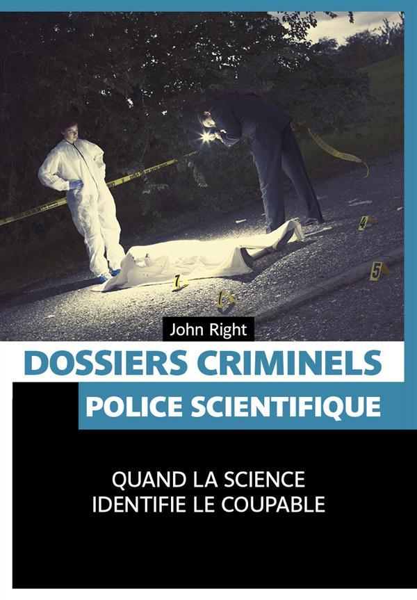 Dossiers criminels ; police scientifique ; quand la science identifie le coupable