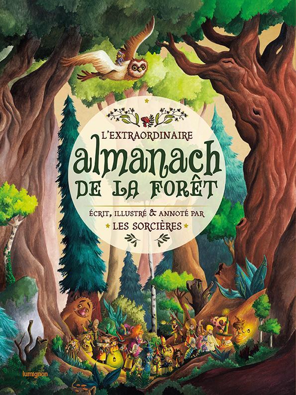 L'extraordinaire almanach de la forêt ; écrit, illustré et annoté par les sorcières