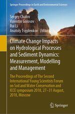 Climate Change Impacts on Hydrological Processes and Sediment Dynamics: Measurement, Modelling and Management  - Anatoly Tsyplenkov - Valentin Golosov - Rui Li - Sergey Chalov