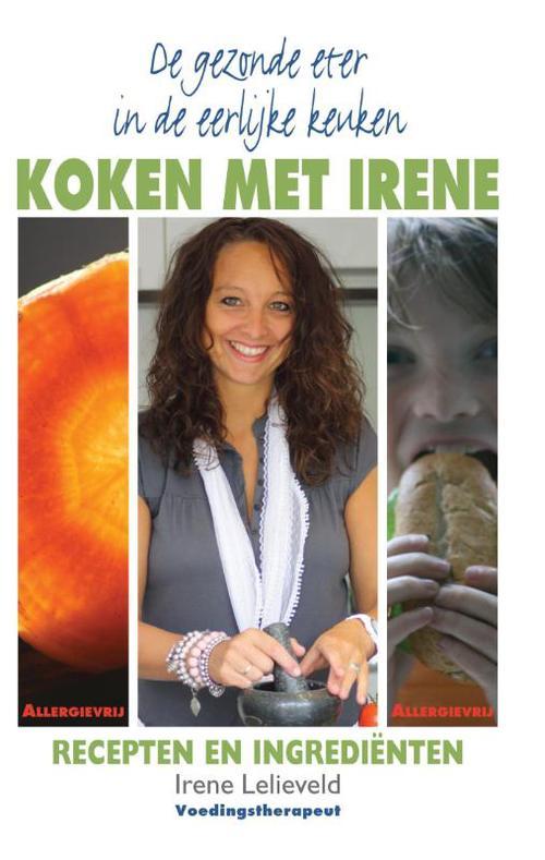 De gezonde eter in de eerlijke keuken - Koken met Irene
