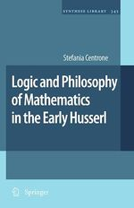 Logic and Philosophy of Mathematics in the Early Husserl  - Stefania Centrone
