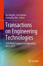 Transactions on Engineering Technologies  - Haeng Kon Kim - Len Gelman - Sio-Iong Ao