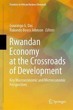 Rwandan Economy at the Crossroads of Development  - Rukundo Bosco Johnson - Gouranga G. Das