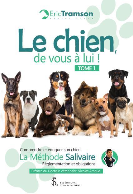Le chien, de vous à lui ! t. 1 comprendre et éduquer son chien ; la méthode Salivaire ; réglementation et obligations