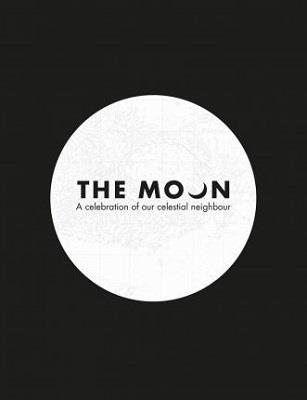 THE MOON - A CELEBRATION OF OUR CELESTIAL NEIGHBOUR