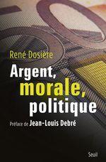 Vente Livre Numérique : Argent, morale, politique  - Rene Dosiere
