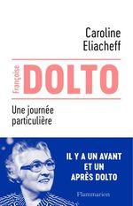 Françoise Dolto - Une journée particulière  - Caroline Eliacheff