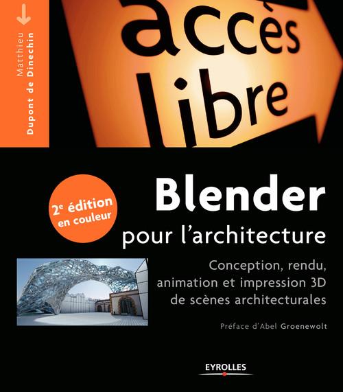 Blender pour l'architecture ; conception, rendu, animation et impression 3D de scènes architecturale (2e édition)