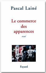 Le Commerce des apparences  - Pascal Laine
