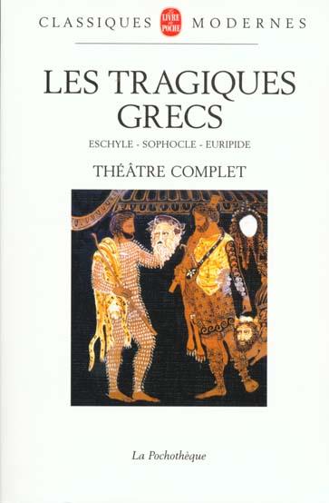 Les tragiques grecs ; théâtre complet ; Eschyle, Sophocle, Euripide